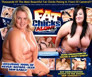 Fat Chicks Alone! Thousands Of The Most Beautiful Fat Chicks Posing In Front Of Camera!